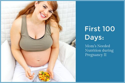 first-100-days-moms-needed-nutrition-during-pregnancy-ii